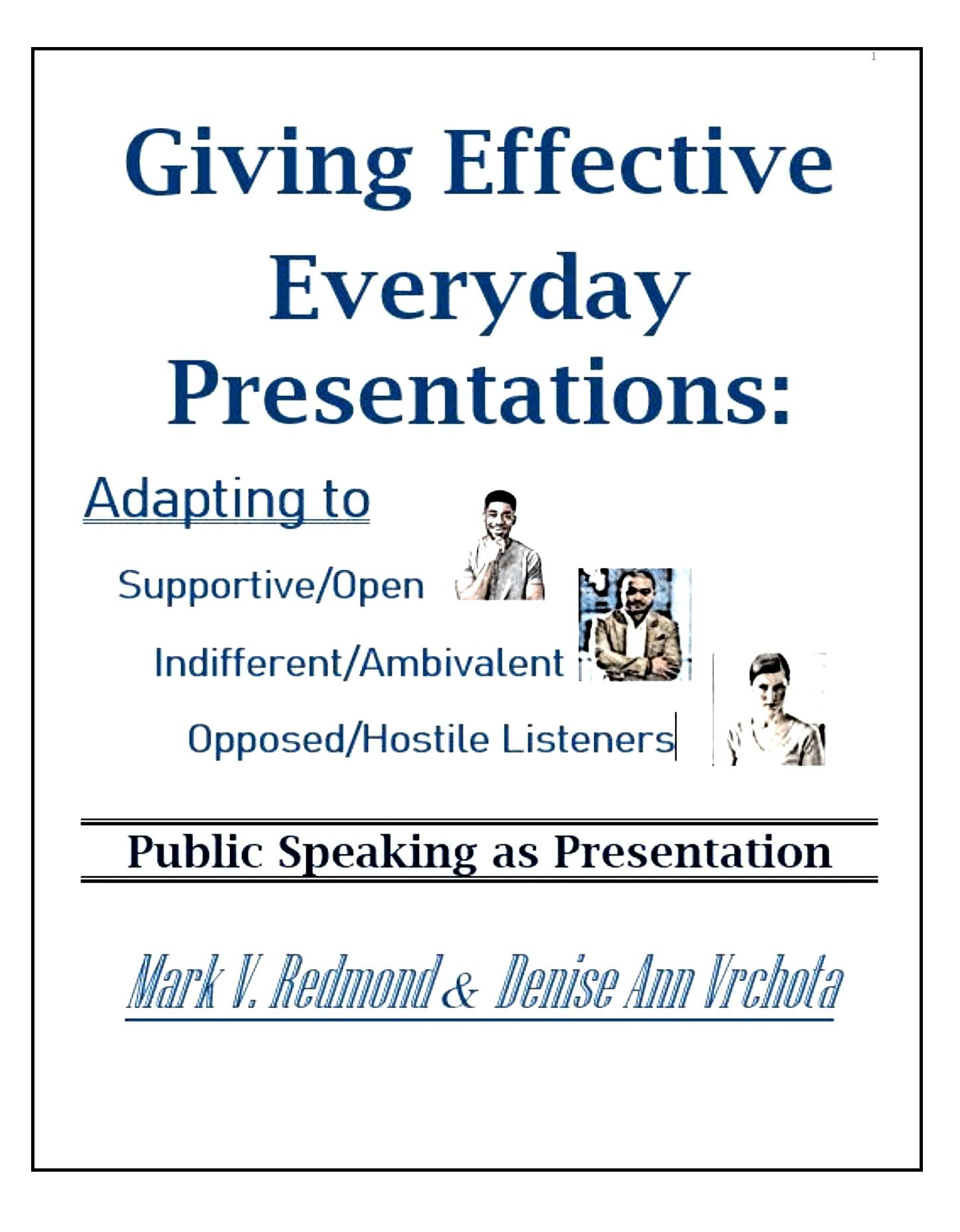 Giving Effective Everyday Presentations: Adapting to Supportive/Open, Indifferent/Ambivalent, and Opposed/Hostile Listeners. Public Speaking as Presentation