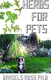 HERBS FOR PETS: Comprehensive Guide on Natural and Herbal Remedies For Pets Owner for Healthy living of Your Pets