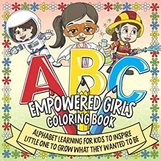 ABC Empowered Girls Coloring Book: Alphabet Learning For Kids To Inspire Little One To Grow What They Wanted To Be