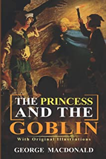 The Princess and the Goblin : (Illustrated) With Original Illustrations