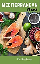 Mediterranean Diet: A Beginners Guide to a Mediterranean approach to Weight Loss, Reduced Cholesterol, Improved Health wit...
