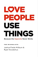 Love People, Use Things: Because the Opposite Never Works Kindle Edition