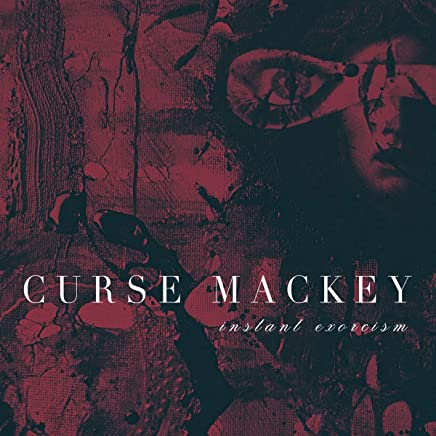 Curse Mackey - Instant Exorcism (2019) LEAK ALBUM