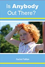 Is Anybody Out There? (Autobiography of Rachel Pallitan Book 1)