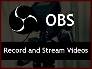 How to Record and Stream Videos with Open Broadcaster Software (OBS) - A Tutorial Series for Beginners