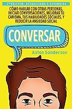 Conversar: Cómo Hablar con Otras Personas, Mejorar tu Carisma, Habilidades Sociales, Iniciar Conversaciones y Reducir la A...
