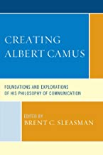 Creating Albert Camus: Foundations and Explorations of His Philosophy of Communication (The Fairleigh Dickinson University...