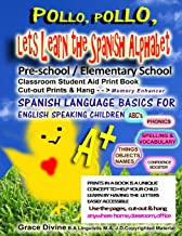 Pollo, Pollo, Lets Learn the Spanish Alphabet Pre-school / Elementary School Classroom Student Aid Print Book Cut-out Prints & Hang: Memory Enhancer ... Confidence Booster Prints in a Book