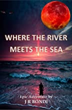 WHERE THE RIVER MEETS THE SEA: Tales of the Axial Age - Book One