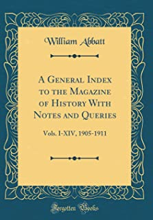 A General Index to the Magazine of History With Notes and Queries: Vols. I-XIV, 1905-1911 (Classic Reprint)