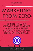 Marketing From Zero: Learn how to create and market a business from scratch and start generating sales - Beginners (English Edition)