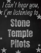 I can't hear you, I'm listening to Stone Temple Pilots creative writing lined notebook: Promoting band fandom and music creativity through writing…one day at a time
