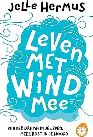 Leven met wind mee: Minder drama in je leven, meer rust in je hoofd
