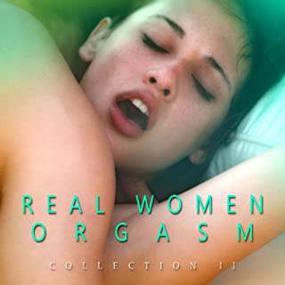 Real Women Orgasm Collection II [Explicit]