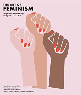 Art of Feminism: Images that Shaped the Fight for Equality, 1857-2017 (Art History Books, Feminist Books, Photography Gifts for Women, Women in History Books)
