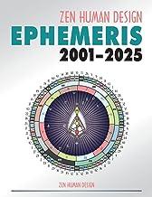 Zen Human Design Ephemeris 2001 - 2025 (Zen Human Design Ephemeris, 21st Century)