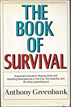 The book of survival; everyman's guide to staying alive and handling emergencies in the city, the suburbs, and the wild lands beyond