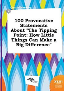 100 Provocative Statements about the Tipping Point: How Little Things Can Make a Big Difference