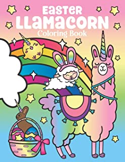 Easter Llamacorn Coloring Book: of Magical Unicorn Llamas and Cactus Easter Bunny with Rainbow Easter Eggs - Easter Basket Stuffers for Kids and Adults