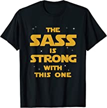 The Sass Is Strong With This One Tshirt T-Shirt