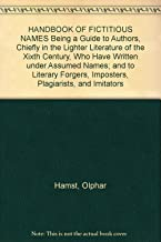 HANDBOOK OF FICTITIOUS NAMES Being a Guide to Authors, Chiefly in the Lighter Literature of the Xixth Century, Who Have Written under Assumed Names; and to Literary Forgers, Imposters, Plagiarists, and Imitators