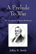 A Prelude To War: The Presidency of James Buchanan