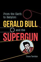 From the Earth to Babylon: Gerald Bull and the Supergun