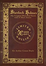 Sherlock Holmes: The Complete Illustrated Novels with 37 short stories: A Study in Scarlet, The Sign of the Four, The Hound of the Baskervilles, The ... of Sherlock Holmes (100 Copy Limited Edition)