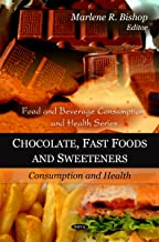 Chocolate, Fast Foods and Sweeteners: Consumption and Health (Food and Beverage Consumption and Health)