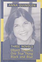 Three Novels: Object Lessons - One True Thing - Black and Blue
