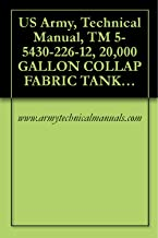 US Army, Technical Manual, TM 5-5430-226-12, 20,000 GALLON COLLAP FABRIC TANK, (NSN 5430-01-106-9678), AND, (5430-01-406-0507), AND 50,000 GALLON COLLAPSIBLE