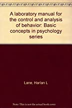A laboratory manual for the control and analysis of behavior: Basic concepts in psychology series