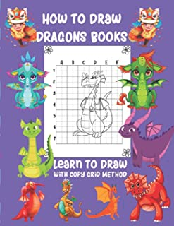 How To Draw Dragons Books Learn To Draw with Copy Grid Method: A Fun and Simple Step-by-Step Drawing guide