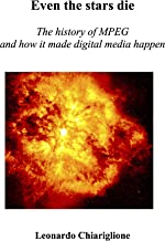Even the stars die: The history of MPEG and how it made digital media happen (English Edition)