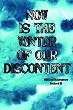 "Now Is The Winter Of Our Discontent: a Shakespeare Quote Notebook (Richard III) - a humorously gloomy 6"" x 9"" journal"