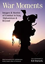 War Moments: Images & Stories of  Combat in Iraq, Afghanistan, and Beyond