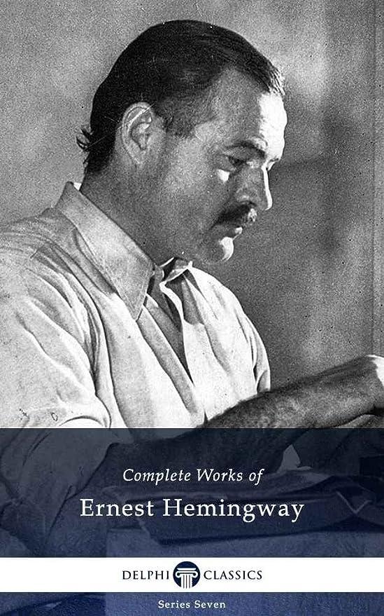 引き渡す散る郡Complete Works of Ernest Hemingway (Delphi Classics) (Delphi Series Seven Book 5) (English Edition)