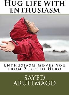 Hug life with enthusiasm: Enthusiasm moves you from Zero to Hero (da bomb Book 22)