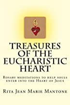 Treasures of the Eucharistic Heart: Rosary Meditations to Help Souls Enter Into the Heart of Jesus (Rosary meditations into the Heart of the Church Book 1)