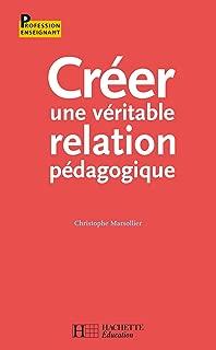 Créer une véritable relation pédagogique (Profession enseignant) (French Edition)
