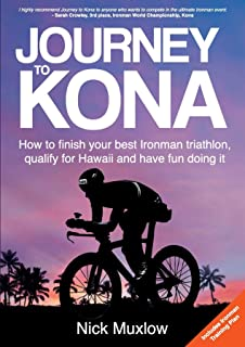 Journey to Kona: How to finish your best Ironman triathlon, qualify for Hawaii and have fun doing it (English Edition)
