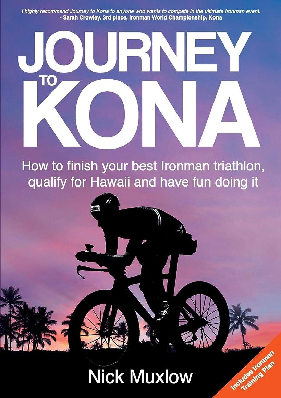 姿を消すホーム安全なJourney to Kona: How to finish your best Ironman triathlon, qualify for Hawaii and have fun doing it (English Edition)