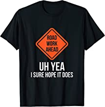 Roadwork Ahead I Sure Hope It Does Funny Vine Lover Shirt