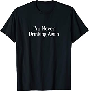 I'm Never Drinking Again T-shirt