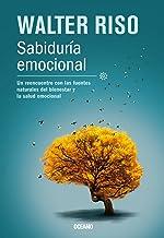 Sabiduría emocional: Un reencuentro con las fuentes naturales del bienestar y la salud emocional (Biblioteca Walter Riso) ...