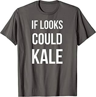 if looks could kale shirt