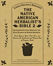 The Native American Herbalist's Bible 2 • The Complete Field Book of the Wild Plants of North America: From Agave to Zizia...