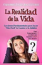 """La Realidad de la Vida: Lecciones Fundamentales para hacer """"Mas Facil"""" Tu Camino a la Adultez"""