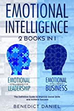 Emotional Intelligence: 2 Books in 1. Emotional Intelligence for Leadership + Emotional Intelligence Business. The Definit...