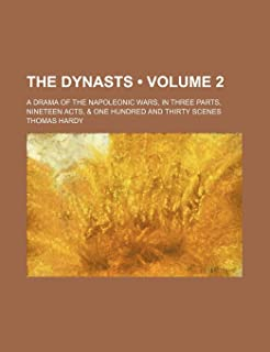 The Dynasts (Volume 2); A Drama of the Napoleonic Wars, in Three Parts, Nineteen Acts, & One Hundred and Thirty Scenes